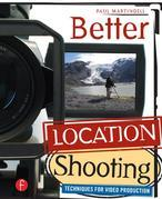 Better Location Shooting: Techniques for Video Production