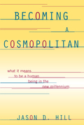 Becoming a Cosmopolitan: What It Means to Be a Human Being in the New Millennium