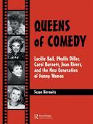 Susan Horowitz - Queens of Comedy: Lucille Ball, Phyllis Diller, Carol Burnett, Joan Rivers, and the New Generation of Funny Women