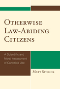 Otherwise Law-Abiding Citizens: A Scientific and Moral Assessment of Cannabis Use