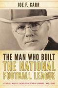 The Man Who Built the National Football League: Joe F. Carr