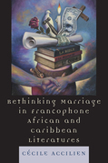 Rethinking Marriage in Francophone African and Caribbean Literatures