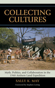 Collecting Cultures: Myth, Politics, and Collaboration in the 1948 Arnhem Land Expedition
