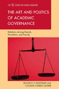 The Art and Politics of Academic Governance: Relations among Boards, Presidents, and Faculty