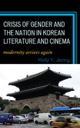 Crisis of Gender and the Nation in Korean Literature and Cinema: Modernity Arrives Again