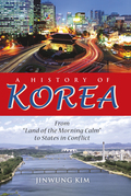 "A History of Korea: From ""Land of the Morning Calm"" to States in Conflict"