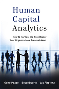 Human Capital Analytics: How to Harness the Potential of Your Organization's Greatest Asset