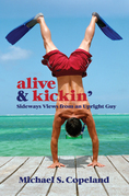 ALIVE & Kickin': Sideways Views From an Upright Guy
