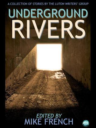 Underground Rivers: A Collection of Short Stories