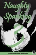 Naughty Spanking Three: 20 Erotic Stories