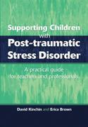 Supporting Children with Post Tramautic Stress Disorder: A Practical Guide for Teachers and Profesionals