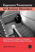 Exposure Treatments for Anxiety Disorders: A Practitioner's Guide to Concepts, Methods, and Evidence-Based Practice