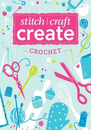 Stitch, Craft, Create: Crochet: 9 quick & easy crochet projects