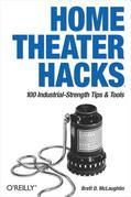 Home Theater Hacks: 100 Industrial-Strength Tips &amp; Tools