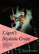 Ligeti's Stylistic Crisis: Transformation in His Musical Style, 1974-1985