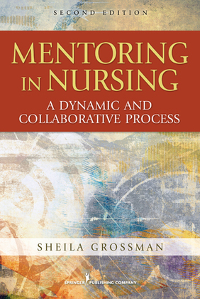 Mentoring in Nursing: A Dynamic and Collaborative Process, Second Edition