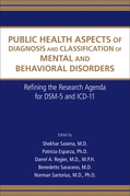Public Health Aspects of Diagnosis and Classification of Mental and Behavioral Disorders: Refining the Research Agenda for DSM-5 and ICD-11
