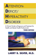 Attention-Deficit/Hyperactivity Disorder, Third Edition: A Clinical Guide to Diagnosis and Treatment for Health and Mental Health Professionals