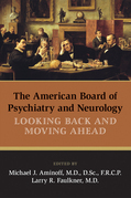 The American Board of Psychiatry and Neurology: Looking Back and Moving Ahead