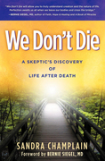 We Don't Die: A Skeptic's Discovery of Life After Death