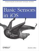 Basic Sensors in iOS: Programming the Accelerometer, Gyroscope, and More