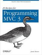 20 Recipes for Programming MVC 3: Faster, Smarter Web Development