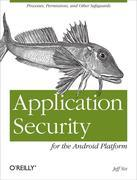 Application Security for the Android Platform: Processes, Permissions, and Other Safeguards