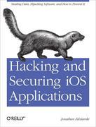 Hacking and Securing iOS Applications: Stealing Data, Hijacking Software, and How to Prevent It