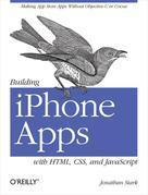 Building iPhone Apps with HTML, CSS, and JavaScript: Making App Store Apps Without Objective-C or Cocoa