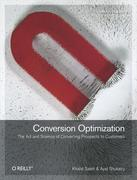 Conversion Optimization: The Art and Science of Converting Prospects to Customers