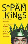 Spam Kings, Hardcover Edition: The Real Story Behind the High-Rolling Hucksters Pushing Porn, Pills, and %*@)# Enlargements