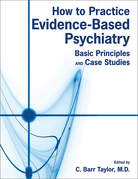 How to Practice Evidence-Based Psychiatry: Basic Principles and Case Studies