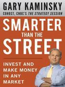 Smarter Than the Street : Invest and Make Money in Any Market: Invest and Make Money in Any Market