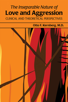 The Inseparable Nature of Love and Aggression: Clinical and Theoretical Perspectives
