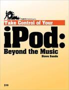 Take Control of Your iPod: Beyond the Music: Beyond the Music