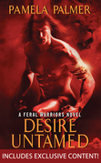 Desire Untamed with Bonus Material: A Feral Warriors Novel