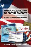 America's Addiction to Entitlements : Not What the Governed Meant