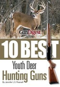 Gun Digest Presents 10 Best Youth Deer Guns: The right guns, in the right size, plus ammo, accessories, and tips to help every young hunter be success