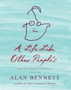 Alan Bennett - A Life Like Other People's