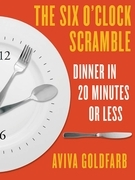 The Six O'Clock Scramble: Dinner in 20 Minutes or Less