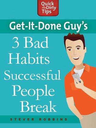 Get-it-Done Guy's 3 Bad Habits Successful People Break