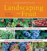 Landscaping With Fruit: Strawberry ground covers, blueberry hedges, grape arbors, and 39 other luscious fruits to make your yard an edible paradise.
