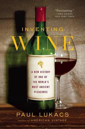 Inventing Wine: A New History of One of the World's Most Ancient Pleasures: A New History of One of the World's Most Ancient Pleasures