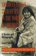 American Indian Stereotypes in the World of Children: A Reader and Bibliography