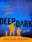 Deep, Dark