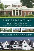 Presidential Retreats: Where the Presidents Went and Why They Went There