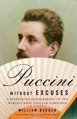 Puccini Without Excuses: A Refreshing Reassessment of the World's Most Popular Composer