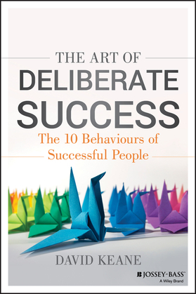 The Art of Deliberate Success: Transform Your Professional and Personal Life