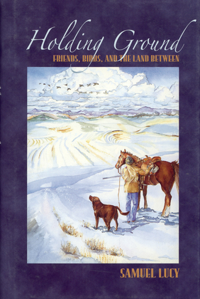 Holding Ground: Game Birds, Gun Dogs, Friends, and the Land in Between