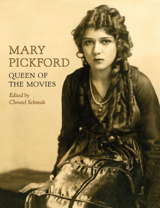 Mary Pickford: Queen of the Movies